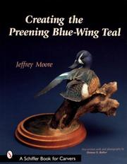 Cover of: Creating the Preening Blue Wing Teal (Schiffer Book for Carvers)