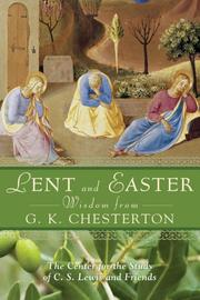 Cover of: Lent and Easter wisdom from G. K. Chesterton: daily scripture and prayers together with G.K. Chesterton's Own words