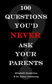 Cover of: 100 Questions You'd Never Ask Your Parents