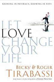Cover of: Let Love Change Your Life Growing In Intimacy, Growing In Love