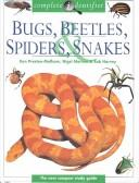 Cover of: Bugs, Beetles, Spiders, & Snakes (Complete Identifier)