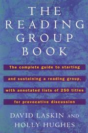 Cover of: The reading group book: the complete guide to starting and sustaining a reading group, with annotated lists of 250 titles for provocative discussion