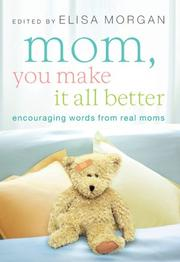 Cover of: Mom, You Make It All Better: Encouraging Words from Real Moms