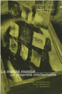 Cover of: Le Marche mondial de la propriete intellectuelle