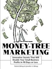 Cover of: Money-Tree Marketing: Innovative Secrets That Will Double Your Small-Business Profits in 90 Days or Less