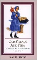 Cover of: Old Friends and New (Rizzo, Kay D., Elizabeth, An Adventist Girl, Bk. 2.)