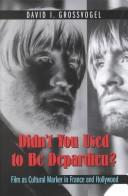 Cover of: Didn't You Used to Be Depardieu?: Film As Cultural Marker in France and Hollywood (The History of Art of Cinema, Volume 5)