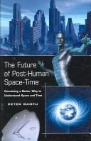 Cover of: The Future of Post-human Space-time: Conceiving a Better Way to Understand Space And Time