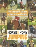 Cover of: Horse & Pony Jumping (Complete Guides to Horses and Ponies.)