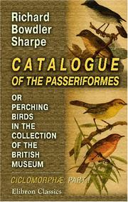 Cover of: Catalogue of the Passeriformes, or Perching Birds, in the Collection of the British Museum: Cichlomorphæ: Containing the Families Campophagidæ and Muscicapidæ