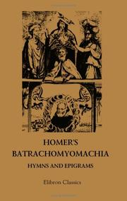 Cover of: Homer's Batrachomyomachia, Hymns and Epigrams: Hesiod's Works and days. Mausaeus' Hero and Leander. Juvenal's Fifth satire. To which is added a glossarial index to the whole of Champan's classical translations