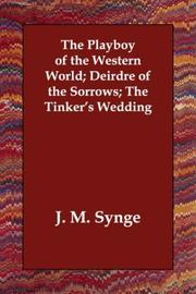 Cover of: The Playboy of the Western World; Deirdre of the Sorrows; The Tinker's Wedding