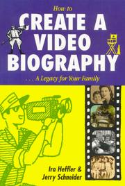 Cover of: How to Create a Video Biography ... a Legacy for Your Family