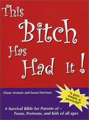 Cover of: This Bitch Has Had It! A Survival Bible for Parents of Teens, Preteens, and Kids of all ages
