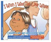Cover of: I Wish I Was Tall Like Willie / Quisiera ser tan alto como Willie (Bilingual English/Spanish) (I Wish)