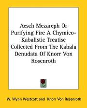 Cover of: Aesch Mezareph or Purifying Fire a Chymico-kabalistic Treatise Collected from the Kabala Denudata of Knorr Von Rosenroth
