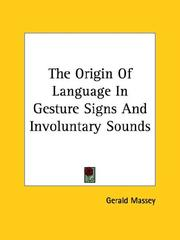 Cover of: The Origin of Language in Gesture Signs and Involuntary Sounds