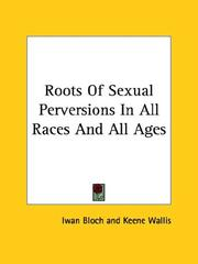 Cover of: Roots of Sexual Perversions in All Races and All Ages