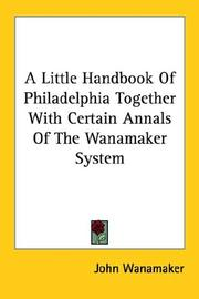 Cover of: A Little Handbook of Philadelphia Together With Certain Annals of the Wanamaker System