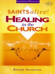 Cover of: Saints Alive - Healing in the Church - Leaders Manual