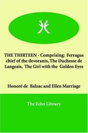 Cover of: THE THIRTEEN - Comprising;  Ferragus chief of the devorants, The Duchesse de Langeais,  The Girl with the  Golden Eyes