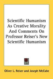 Cover of: Scientific Humanism As Creative Morality And Comments On Professor Reiser's New Scientific Humanism