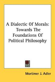 Cover of: A dialectic of morals: towards the foundations of political philosophy