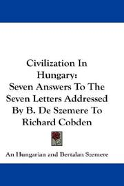 Cover of: Civilization In Hungary: Seven Answers To The Seven Letters Addressed By B. De Szemere To Richard Cobden