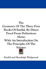 Cover of: The Geometry Of The Three First Books Of Euclid, By Direct Proof From Definitions Alone: With An Introduction On The Principles Of The Science