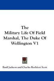 Cover of: The Military Life Of Field Marshal, The Duke Of Wellington V1