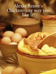 Cover of: Alexia Renée's - Chicken- any way you like it!