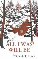 Cover of: All I Was Will Be