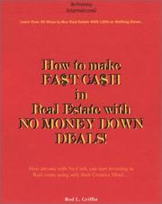 Cover of: How to Make Fast Cash in Real Estate with No Money Down Deals!