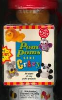 Cover of: Pompoms Gone Crazy: How to Make Any Pompom Project in 3 Easy Steps