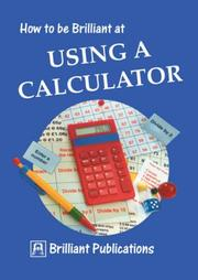 Cover of: How to Be Brilliant at Using a Calculator (How to Be Brilliant At...)