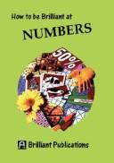 Cover of: How to Be Brilliant at Numbers (How to Be Brilliant At...)