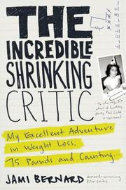 Cover of: The Incredible Shrinking Critic: My Excellent Adventure in Weight Loss