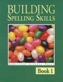 Cover of: Building Spelling Skills Book 1 (Spelling)