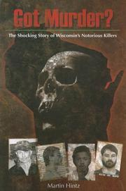 Cover of: Got Murder? The Shocking Story of Wisconsin's Notorious Killers