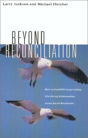 Cover of: Beyond Reconciliation, How to Establish Long-Lasting, Life-Giving Relationships across Racial Boundries