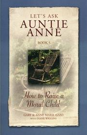 Cover of: Lets Ask Auntie Anne How to Raise a Moral Child