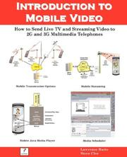 Cover of: Introduction to Mobile Video, How to Send Live TV and Streaming Video to 2G and 3G Multimedia Telephones