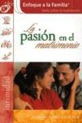 Cover of: La Pasion en el Matrimonio / The Passionate Marriage (Enfoque a la Familia: Serie Sobre el Matrimonio)