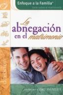 Cover of: La Abnegracion en el Matrimonio / The Giving Marriage (Enfoque a la Familia: Serie Sobre el Matrimonio)