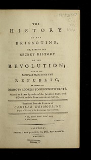 Cover of: The history of the Brissotins, or, Part of the secret history of the Revolution, and of the first six months of the Republic
