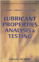 Cover of: Lubricant Properties Analysis & Testing (Publications De L'institut Francais Du Petrole.)