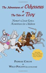 Cover of: The Adventures of  Odysseus &  The Tale of  Troy: Homer's Great Epics, Rewritten for Children (Illustrated)