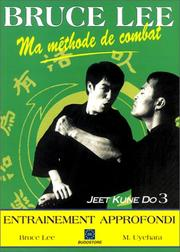 Cover of: Bruce Lee, ma méthode de combat, Jeet Kune Do. L'entraînement approfondi