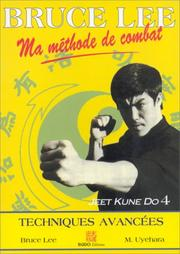 Cover of: Bruce Lee, ma méthode de combat: jeet kune do. 4, Techniques avancées