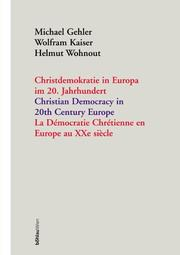 Cover of: Christdemokratie in Europa im 20. Jahrhundert; Christian Democracy in 20th Century Europe; La Democratie Chretienne en E
